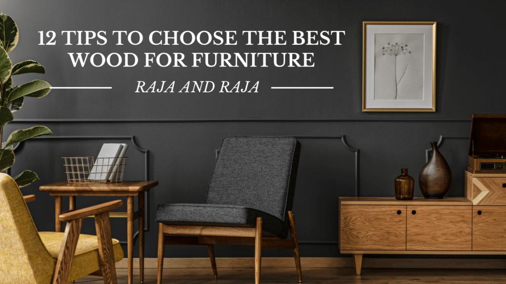 Best wood for furniture | Raja and Raja
